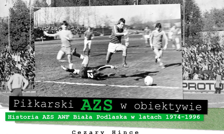 """Album """"Piłkarski AZS w obiektywie. Historia AZS AWF Biała Podlaska w latach 1974-1996"""" już w sprzedaży"""