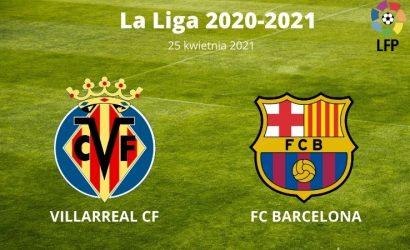 Villarreal CF – FC Barcelona typy i kursy – 25 kwietnia 2021